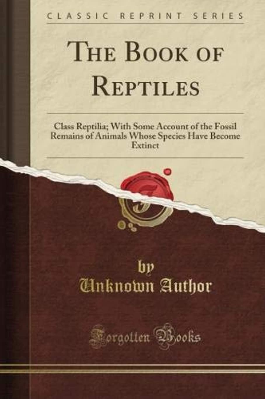 タクシー意図する月曜The Book of Reptiles: Class Reptilia; With Some Account of the Fossil Remains of Animals Whose Species Have Become Extinct (Classic Reprint)