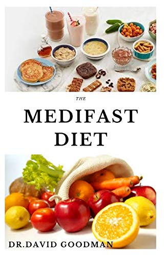 THE MEDIFAST DIET: Everything You Need To Know and Getting Started on A Medifast Diet With Delicious Recipes