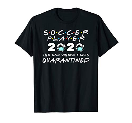Soccer Player 2020 The One Where I Was Quarantined T-Shirt