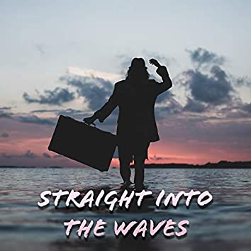 Straight Into the Waves