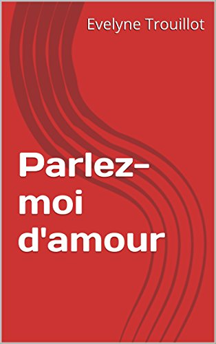Parlez-moi d'amour (French Edition)