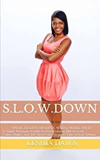 S.L.O.W. Down: : A Single Woman's Guide to Overcoming the Fear of Vulnerability and the Necessary Steps to Take Before Dating