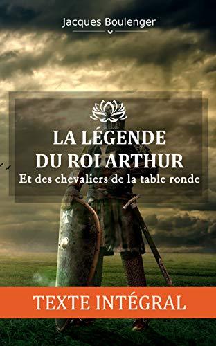 TEXTE INTÉGRAL - La légende du roi Arthur et des chevaliers de la table ronde - Tomes 1 à 4 - ŒUVRE COMPLÈTE (Mythes et Légendes t. 5)