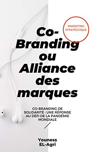 Co-Branding ou alliance de marques 2020: Co-branding de solidarité : une réponse au défi de la pandémie mondiale (French Edition)