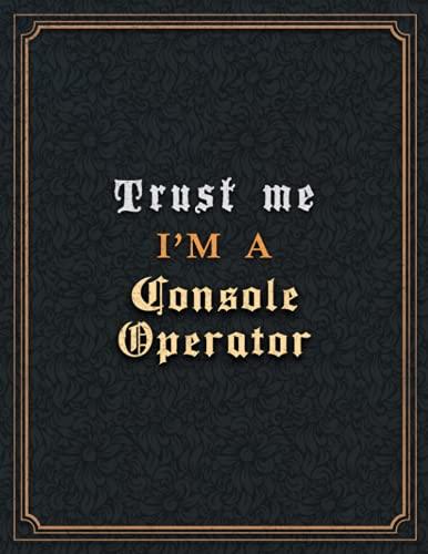 Console Operator Lined Notebook - Trust Me I'm A Console Operator Job...
