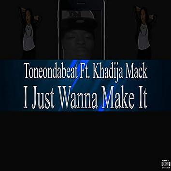 I Just Wanna Make It (feat. Khadija Mack)