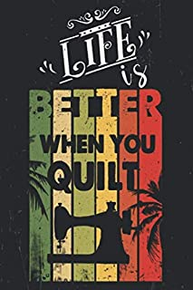 Life is better when you Quilt Notebook: Funny Quilting vintage lined journal Gifts . Best Lined Notebook gifts for Quilter...