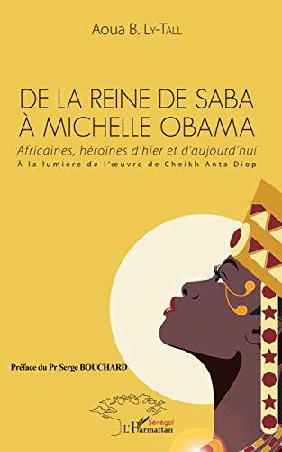 De La Reine De Saba Michelle Obama Africaines Hrones Dhier Et Daujourdhui La Lumire De Loeuvre De Cheikh Anta Diop