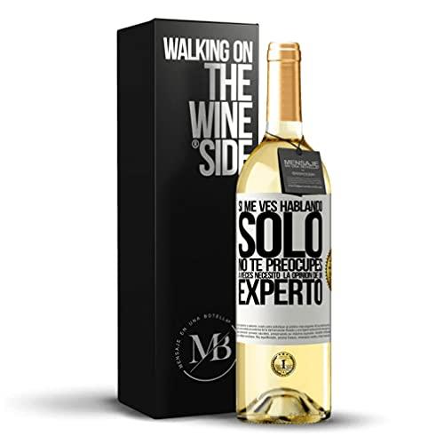 «Si me ves hablando solo, no te preocupes. A veces necesito la opinión de un experto» Mensaje en una Botella. Vino Blanco Premium Verdejo Joven. Etiqueta Blanca PERSONALIZABLE.