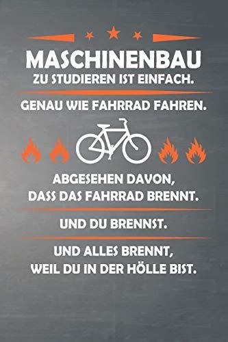 Maschinenbau Zu Studieren Ist Einfach, Genau Wie Fahrrad Fahren. Abgesehen Davon, Dass Das Fahrrad brennt. Und Du Brennst. Und Alles Brennt, Weil Du ... 120 Seiten für Einträge und Notizen aller Art