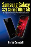 Samsung Galaxy S21 Series Ultra 5G: The Complete Guide for Beginners to Master the New Samsung Galaxy S21, S21 Plus & S21 Ultra 5G Including Tips,Tricks and Troubleshooting Hacks