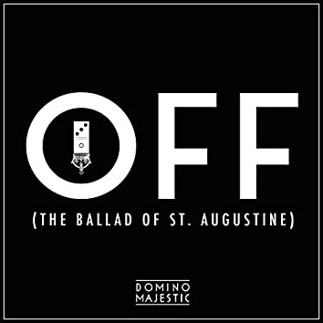 Off (The Ballad of St. Augustine)