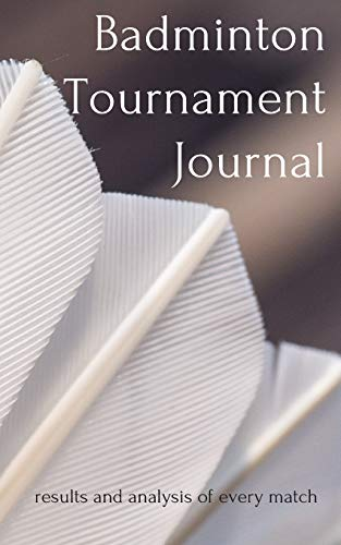 Badminton Tournament Journal: results and analysis of every match