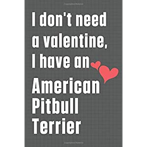 I don't need a valentine, I have an American Pitbull Terrier: For American Pit Bull Terrier Dog Fans 44