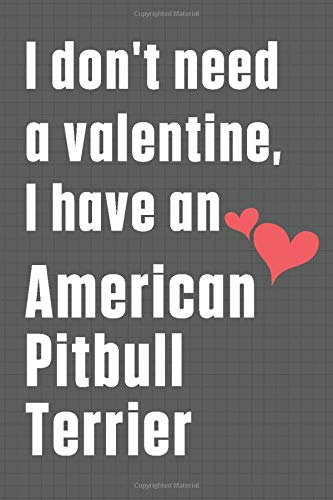 I don't need a valentine, I have an American Pitbull Terrier: For American Pit Bull Terrier Dog Fans 1