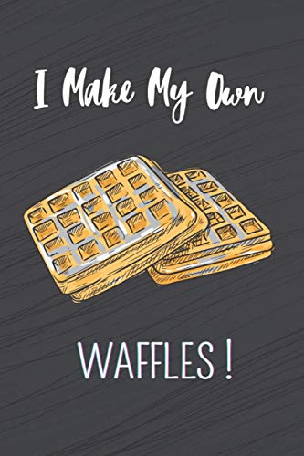 I make my own waffles !: Notebook to fill in (6 X 9 inches, 100 pages) / 98 pages to note and create your preparations !