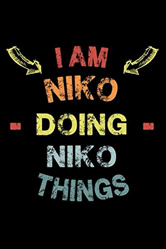 I Am Niko Doing Niko Things: Fun & Popular Trendy Personalized Name Notebook | Meme funny gift for men, women and kids | Personal first name make a unique present for Birthday or Christmas