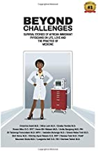 Beyond Challenges: Survival Stories of African Immigrant Physicians on Life, Love and the Practice of Medicine