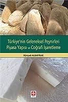 Türkiye'nin Geleneksel Peynirleri Piyasa Yapisi ve Cografi Isaretleme