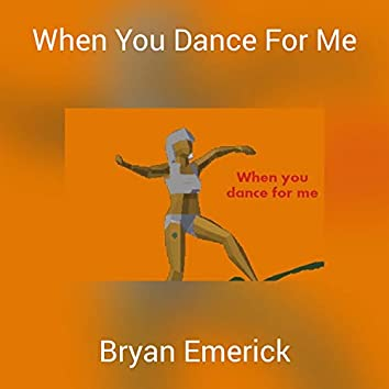 When You Dance For Me