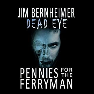 Dead Eye: Pennies for the Ferryman                   By:                                                                                                                                 Jim Bernheimer                               Narrated by:                                                                                                                                 Jeffrey Kafer                      Length: 8 hrs and 39 mins     826 ratings     Overall 4.1