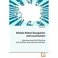 Mobile Robot Navigation and Localization: Roadmap-based Path Planning and Visibility Sector-based Localization【洋書】 [並行輸入品]