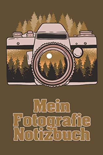 Mein Fotografie Notizbuch: Notebook I Tabellen zum ausfüllen und ankreuzen und Notizen I 120 Seiten I Für Anfänger und Fortgeschrittene Fotografen