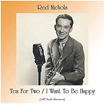 Tea For Two / I Want To Be Happy (All Tracks Remastered)