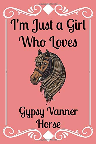 I'm Just a Girl Who Loves Gypsy Vanner Horse: Notebook /Journal Gift,Decorative Pages,150 pages, 6x9,Mate Finish