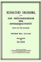 Zur Phaenomenologie der Intersubjektivitaet: Texte aus dem Nachlass Zweiter Teil: 1921–1928 (Husserliana: Edmund Husserl – Gesammelte Werke (14))