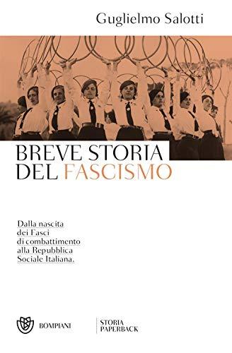 Breve storia del fascismo. Dalla nascita dei Fasci di combattimento alla Repubblica Sociale Italiana