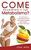 come accelerare il tuo metabolismo?: un modo sano e sostenibile per perdere peso superfluo durante diete intensive, low-carb e molte altre.