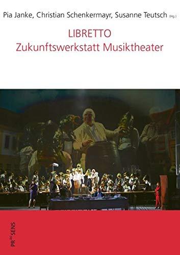 LIBRETTO: Zukunftswerkstatt Musiktheater (DISKURSE.KONTEXTE.IMPULSE / Publikationen des Elfriede Jelinek-Forschungszentrums)