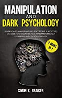 Manipulation and Dark Psychology: 2 Books in 1, Learn How to Analyze and Influence People. 31 Secrets to Discover How to Control Your Mind, Mastering NLP, Persuasion and Covert Psychology