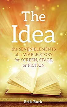 The Idea  The Seven Elements of a Viable Story for Screen Stage or Fiction