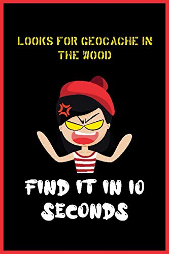 Looks For The Geocache In The Wood Find It In 10 seconds: Funny Memes Geocaching Log Book | Geocacher Journal |120 Pages | 6x9 in | Soft Matte Cover