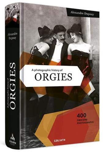 A Photographic History of Orgies: English Edition
