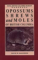 Opossums, Shrews and Moles of British Columbia (The Mammals of British Columbia, V. 2)