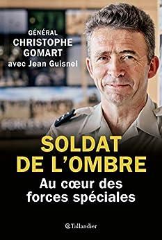 Soldat de l'ombre: Au cœur des forces spéciales (ACTUALITE SOCIE) par [Christophe Gomart, Jean Guisnel]