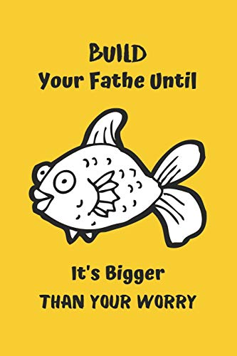 Build Your Fathe Until it's Bigger Than Your Worry: Goldfish Notebook, Lined Journal to track fishe's need, Goldfish Gifts for Women, Girls and Kids-120 Pages(6