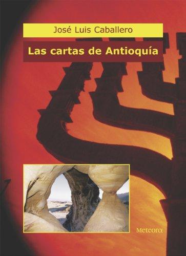 Las cartas de Antioquía de José Luis Caballero Fernández