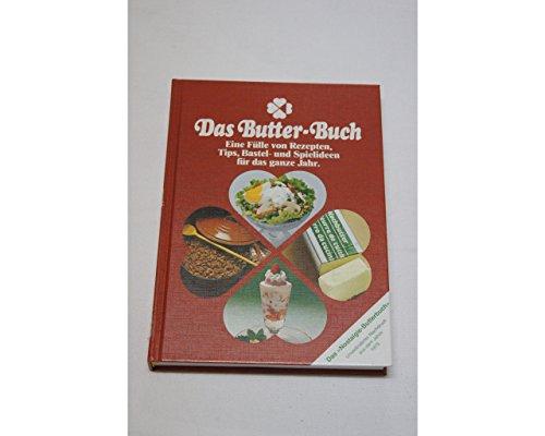 Das Butter-Buch. Eine Fülle von Rezepten, Tips, Bastel- und Spielideen für das ganze Jahr