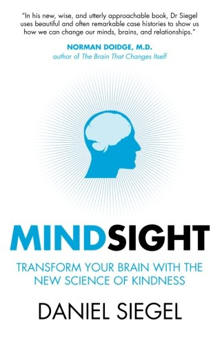 Mindsight: Transform Your Brain with the New Science of Kindness