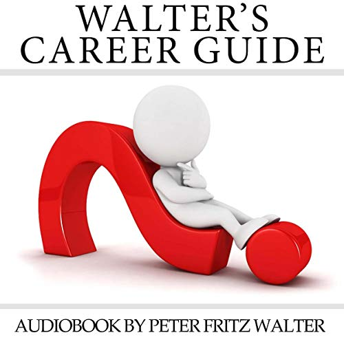 Walter's Career Guide     Why Getting a Job is Not Enough (Training and Consulting, Book 1)              Written by:                                                                                                                                 Peter Fritz Walter                               Narrated by:                                                                                                                                 Peter Fritz Walter                      Length: 6 hrs and 28 mins     Not rated yet     Overall 0.0