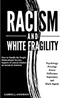 Racism and White Fragility: How to Handle the People Multicultural Society, impacts of cynical mindset on racism in America. Psychology, privilege, power, difference, supremacy, and black dignity