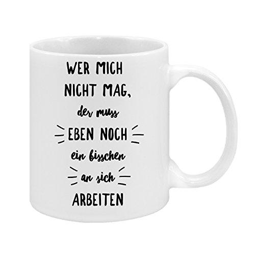 Wer Mich Nicht mag, der muss eben noch EIN bisschen an Sich Arbeiten - hochwertiger Keramik-Kaffeebecher - Cups by t? - Kaffeetasse - -Spruchtasse - Tasse mit Spruch - Geschenk
