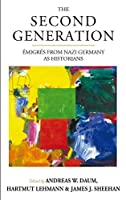 The Second Generation: Émigrés from Nazi Germany As Historians (Studies in German History)