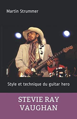 Stevie Ray Vaughan, style et technique du guitar hero