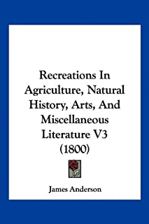 Recreations In Agriculture, Natural History, Arts, And Miscellaneous Literature V3 (1800)