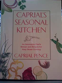 Caprial's Seasonal Kitchen: An Innovative Chef's Menus and Recipes for Easy Home Cooking 0882404180 Book Cover